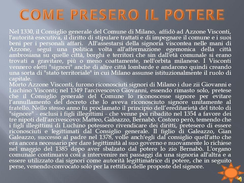 Nel 1330, il Consiglio generale del Comune di Milano, affidò ad Azzone Visconti, l'autorità esecutiva, il diritto di stipulare trattati e di impegnare