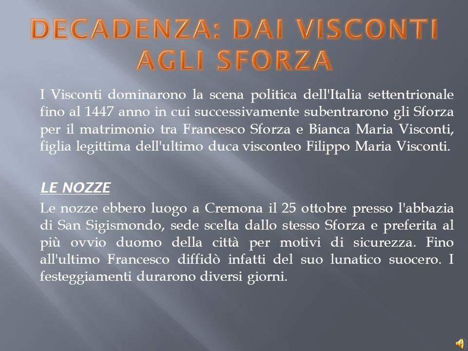 I Visconti dominarono la scena politica dell'Italia settentrionale fino al 1447 anno in cui successivamente subentrarono gli Sforza per il matrimonio
