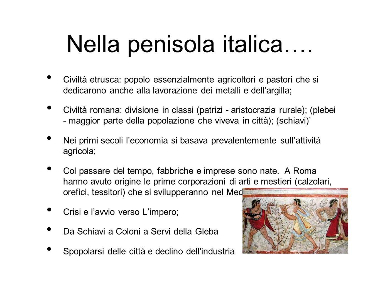 Nella penisola italica…. Civiltà etrusca: popolo essenzialmente agricoltori e pastori che si dedicarono anche alla lavorazione dei metalli e dell'argi