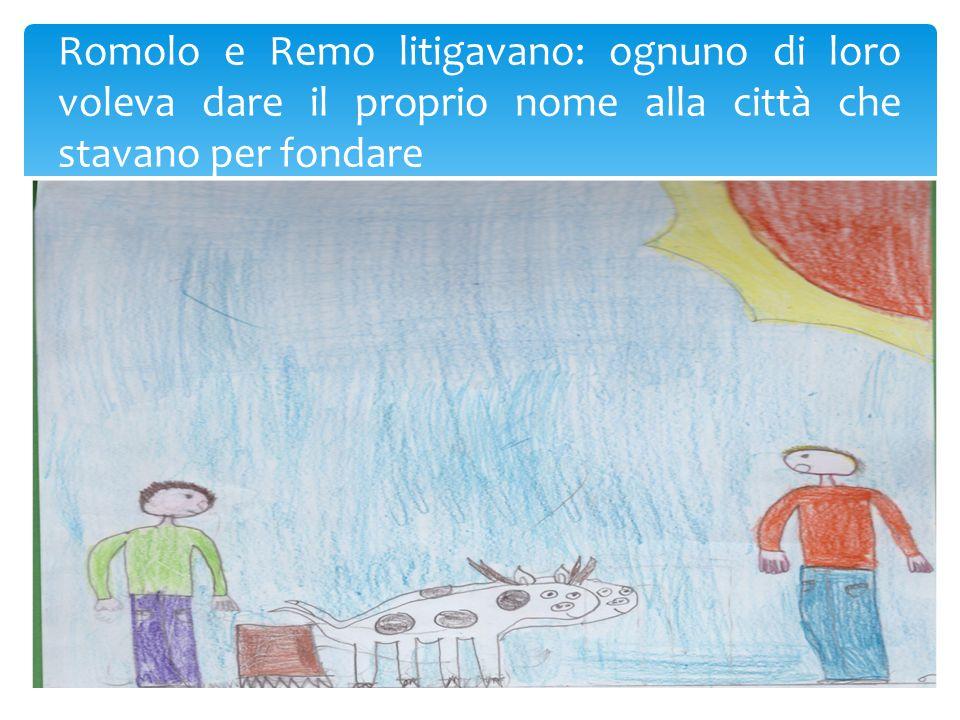 Romolo e Remo litigavano: ognuno di loro voleva dare il proprio nome alla città che stavano per fondare