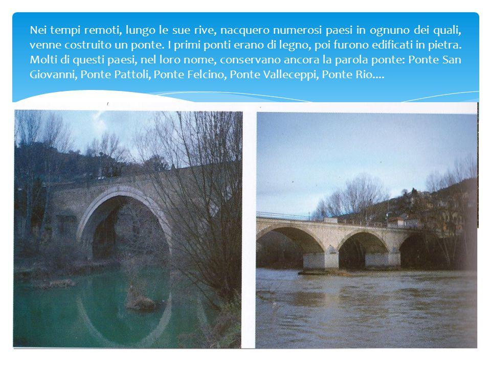 Nei tempi remoti, lungo le sue rive, nacquero numerosi paesi in ognuno dei quali, venne costruito un ponte. I primi ponti erano di legno, poi furono e