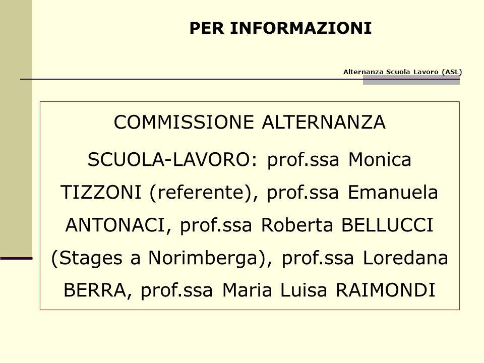 PER INFORMAZIONI COMMISSIONE ALTERNANZA SCUOLA-LAVORO: prof.ssa Monica TIZZONI (referente), prof.ssa Emanuela ANTONACI, prof.ssa Roberta BELLUCCI (Sta
