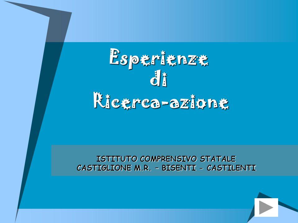 Esperienze di Ricerca-azione ISTITUTO COMPRENSIVO STATALE CASTIGLIONE M.R. – BISENTI - CASTILENTI