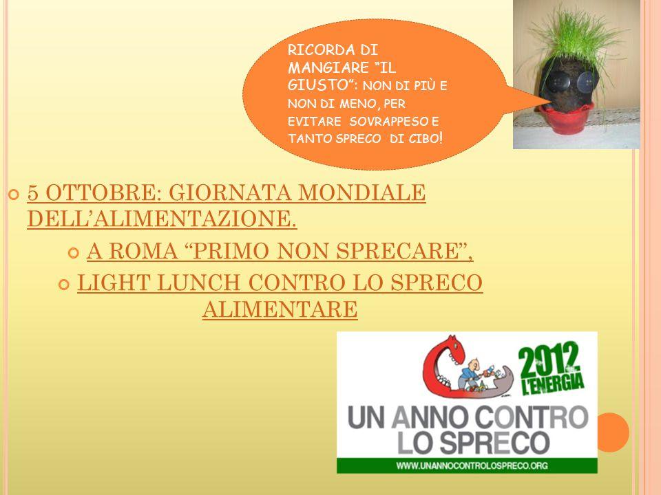 """5 OTTOBRE: GIORNATA MONDIALE DELL'ALIMENTAZIONE. A ROMA """"PRIMO NON SPRECARE"""", LIGHT LUNCH CONTRO LO SPRECO ALIMENTARE RICORDA DI MANGIARE """"IL GIUSTO"""":"""
