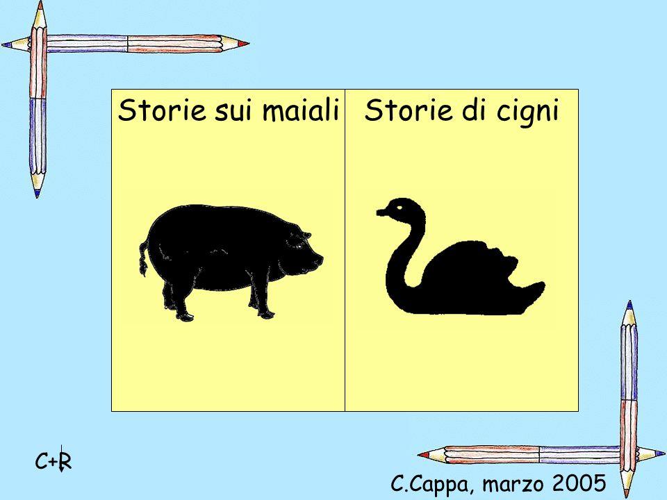 Storie sui maialiStorie di cigni C+R C.Cappa, marzo 2005