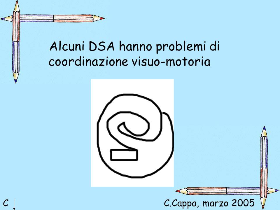 Alcuni DSA hanno problemi di coordinazione visuo-motoria CC.Cappa, marzo 2005
