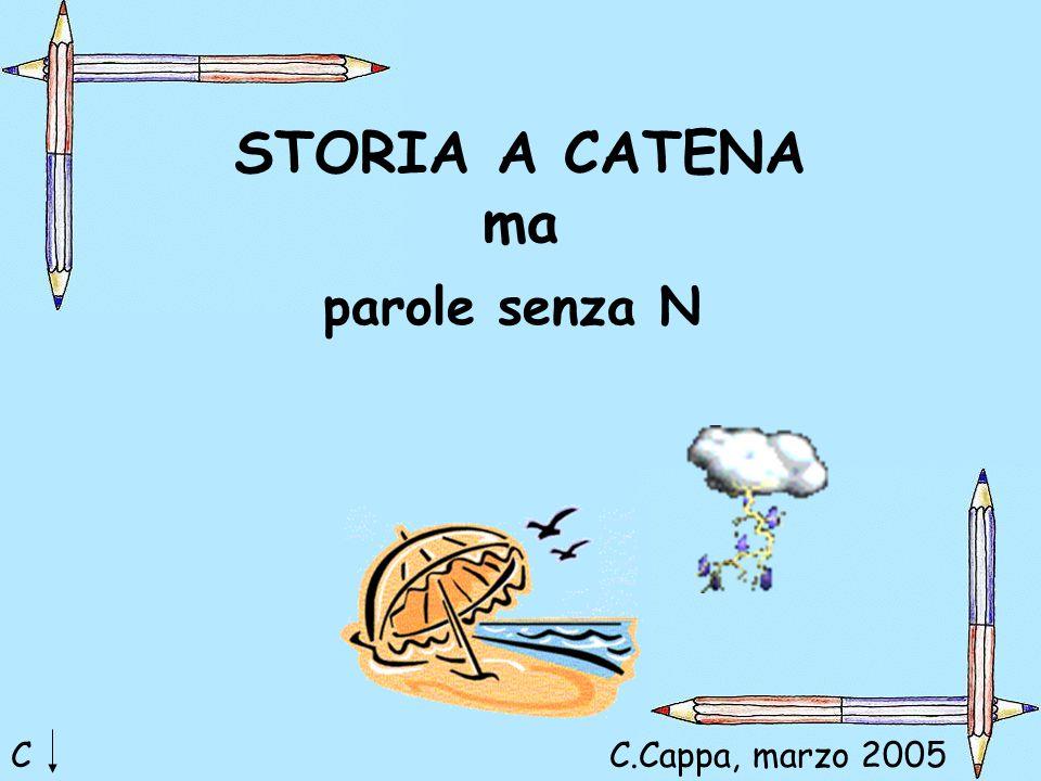 STORIA A CATENA ma parole senza N CC.Cappa, marzo 2005