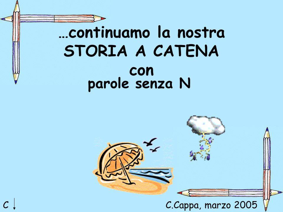 …continuamo la nostra STORIA A CATENA con parole senza N CC.Cappa, marzo 2005