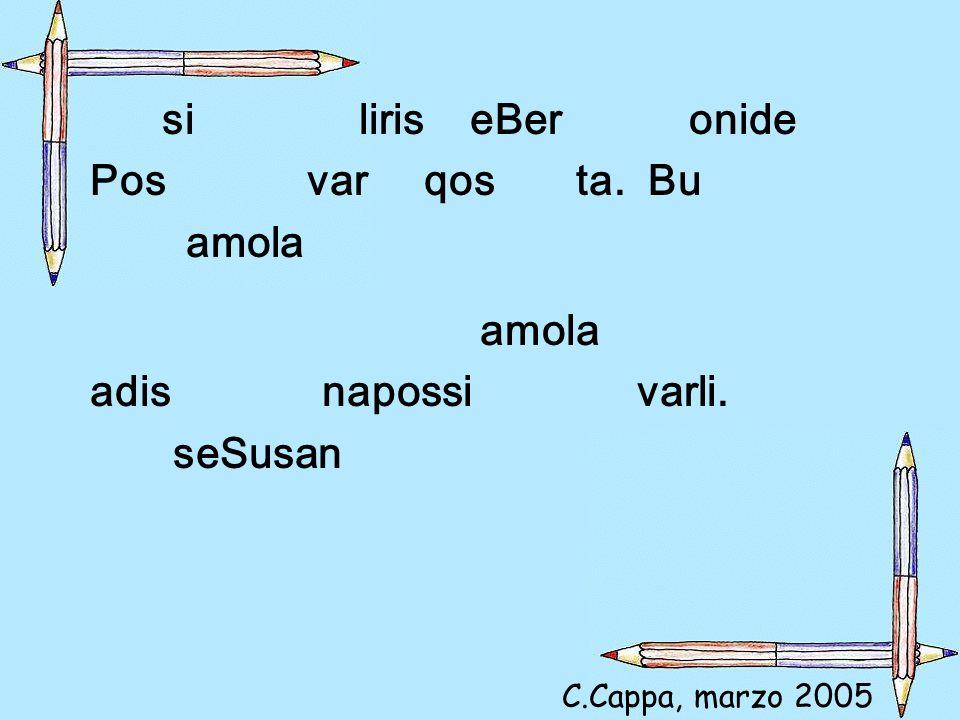 si liris eBer onide Pos var qos ta. Bu amola adis napossi varli. seSusan C.Cappa, marzo 2005