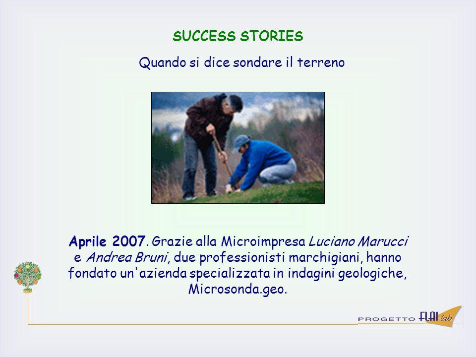 SUCCESS STORIES Aprile 2007. Grazie alla Microimpresa Luciano Marucci e Andrea Bruni, due professionisti marchigiani, hanno fondato un'azienda special