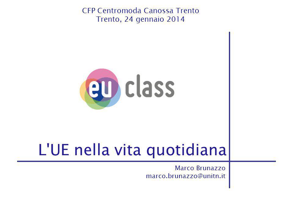 L UE nella vita quotidiana Marco Brunazzo marco.brunazzo@unitn.it CFP Centromoda Canossa Trento Trento, 24 gennaio 2014