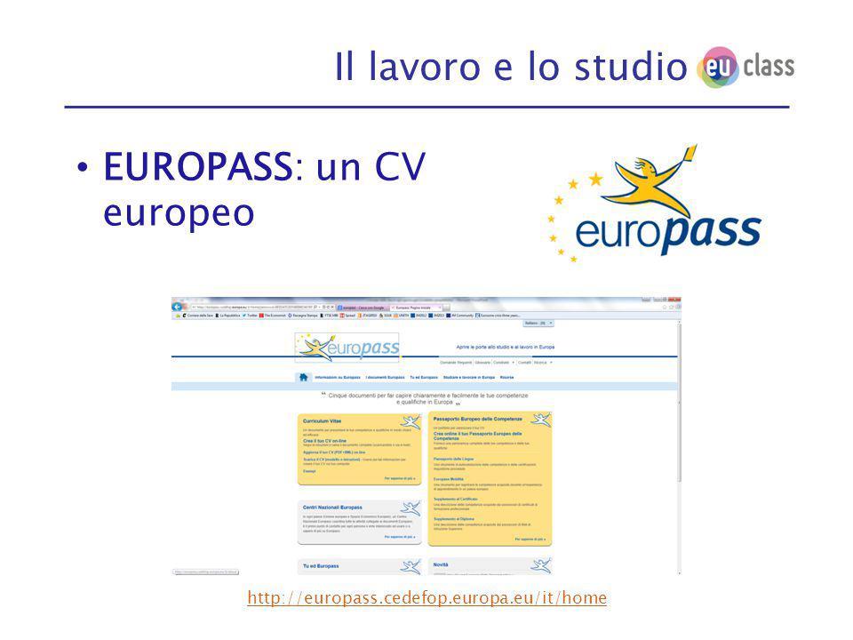Il lavoro e lo studio EUROPASS: un CV europeo http://europass.cedefop.europa.eu/it/home