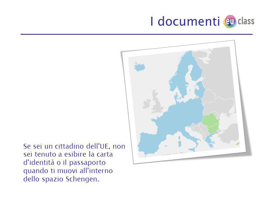I documenti Se sei un cittadino dell UE, non sei tenuto a esibire la carta d identità o il passaporto quando ti muovi all interno dello spazio Schengen.