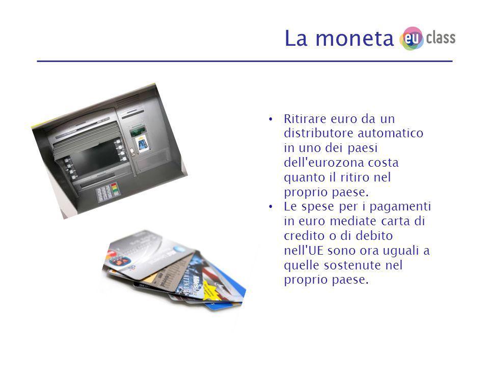 La moneta Ritirare euro da un distributore automatico in uno dei paesi dell eurozona costa quanto il ritiro nel proprio paese.