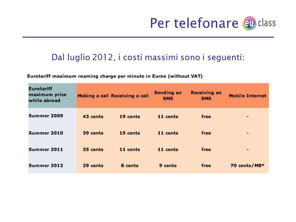 Per telefonare Dal luglio 2012, i costi massimi sono i seguenti: