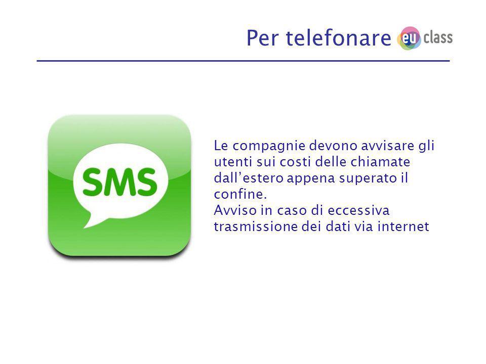 Per telefonare Le compagnie devono avvisare gli utenti sui costi delle chiamate dall'estero appena superato il confine.