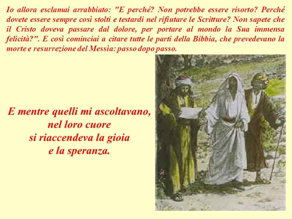 """I due allora mi raccontarono: """"Il popolo ed i sommi sacerdoti, tre giorni fa hanno fatto crocifiggere Gesù: un profeta di Nazaret che parlava ed agiva"""