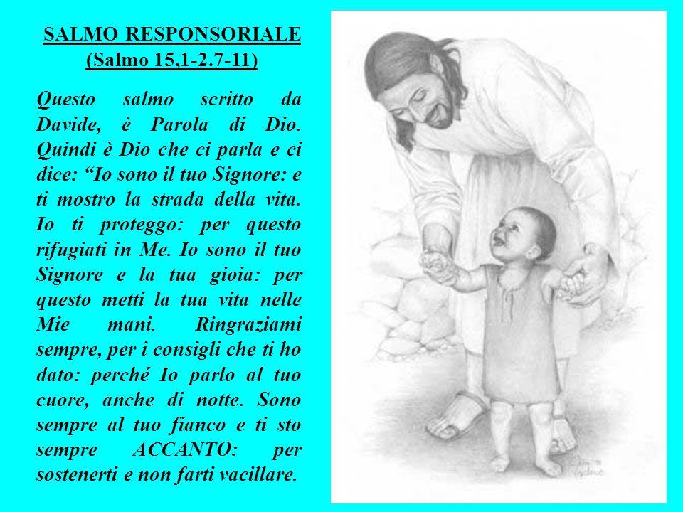 SALMO RESPONSORIALE (Salmo 15,1-2.7-11) Questo salmo scritto da Davide, è Parola di Dio.