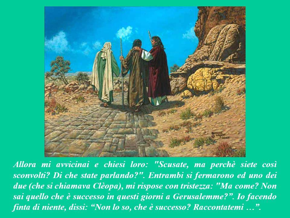 Questo vangelo è parola di Dio. Quindi è Gesù che ci parla e ci dice: - Era la domenica di Pasqua: di pomeriggio. Io ero stato ucciso a Gerusalemme tr