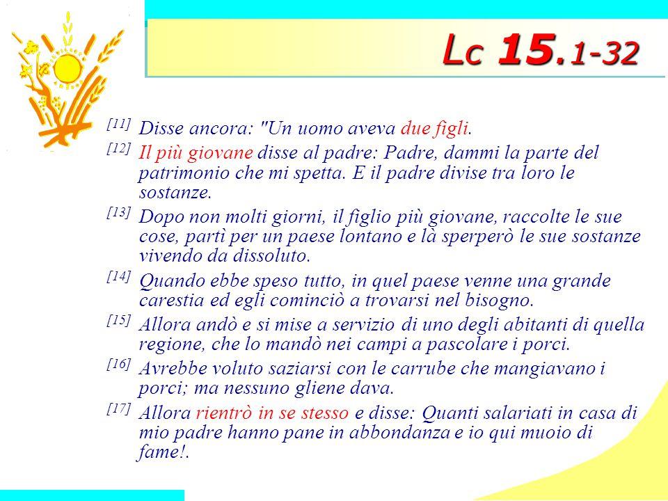 L c 15.1-32 [11] Disse ancora: Un uomo aveva due figli.