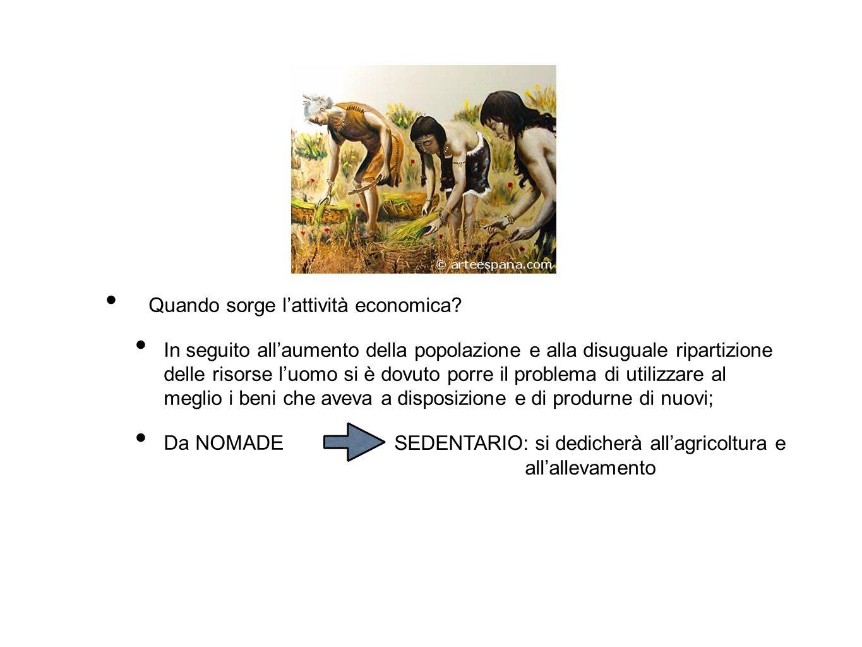 Quando sorge l'attività economica? In seguito all'aumento della popolazione e alla disuguale ripartizione delle risorse l'uomo si è dovuto porre il pr