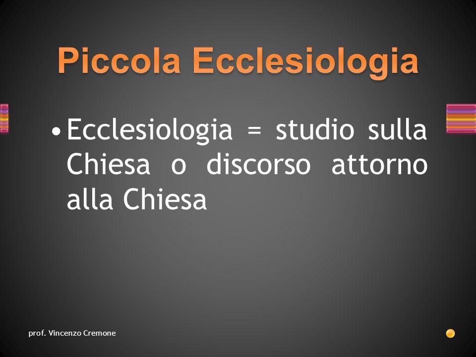 Ecclesiologia = studio sulla Chiesa o discorso attorno alla Chiesa prof. Vincenzo Cremone