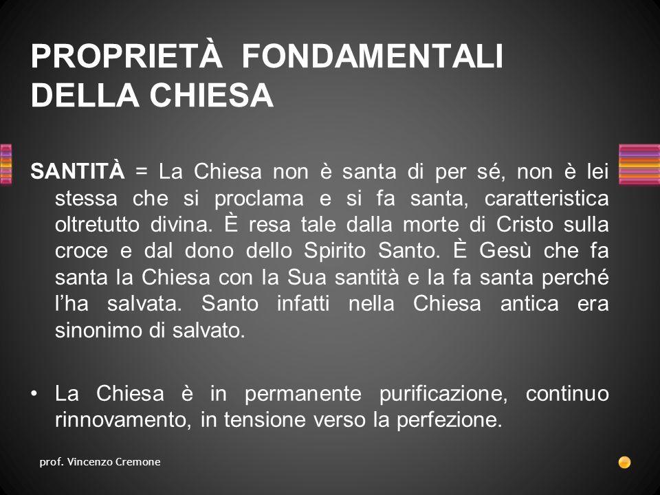 SANTITÀ = La Chiesa non è santa di per sé, non è lei stessa che si proclama e si fa santa, caratteristica oltretutto divina.