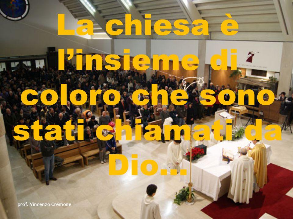 La chiesa è l'insieme di coloro che sono stati chiamati da Dio… prof. Vincenzo Cremone