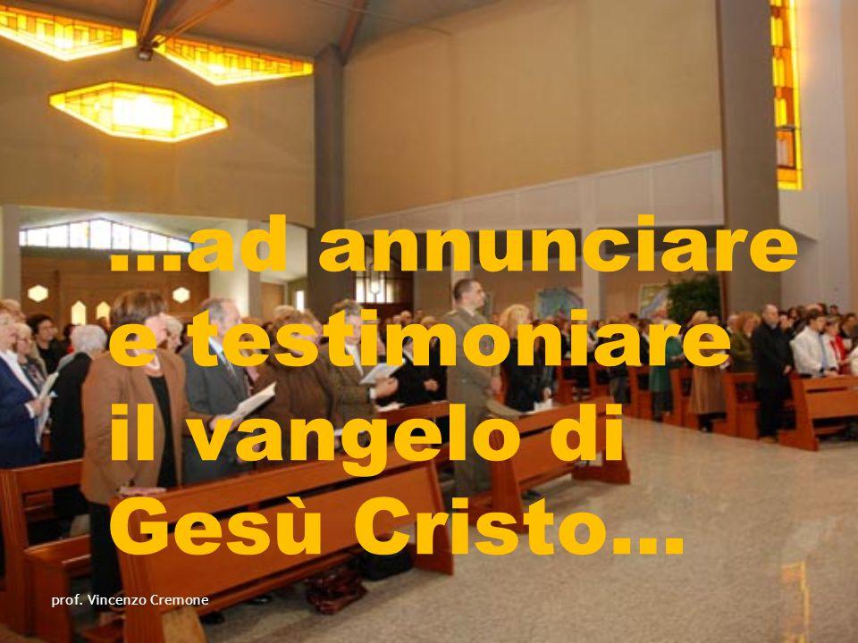 …ad annunciare e testimoniare il vangelo di Gesù Cristo… prof. Vincenzo Cremone