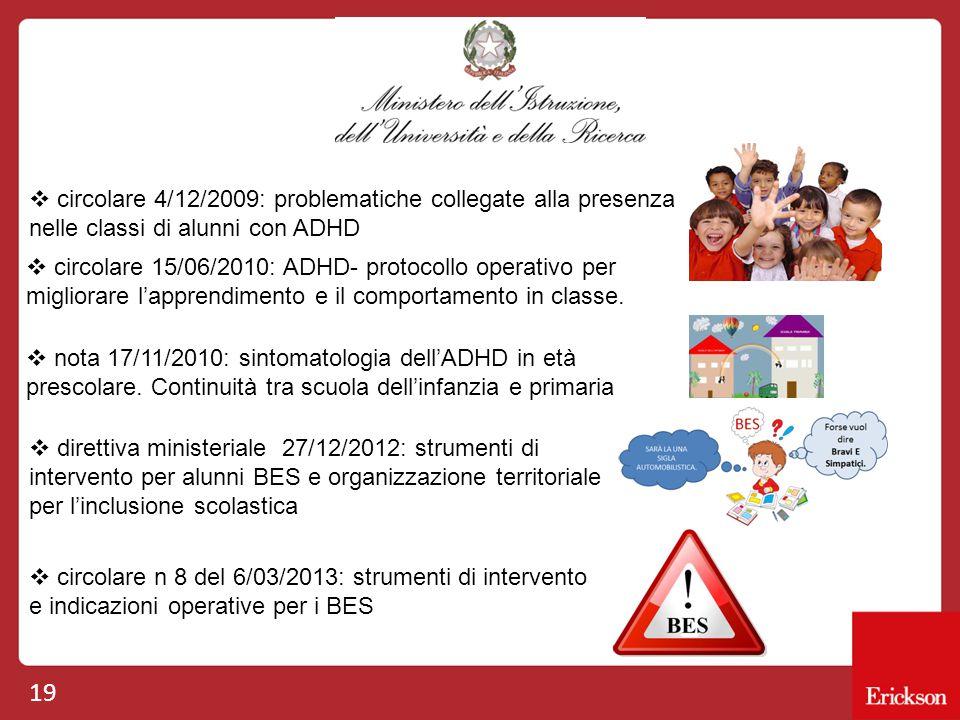 19  circolare 4/12/2009: problematiche collegate alla presenza nelle classi di alunni con ADHD  circolare 15/06/2010: ADHD- protocollo operativo per
