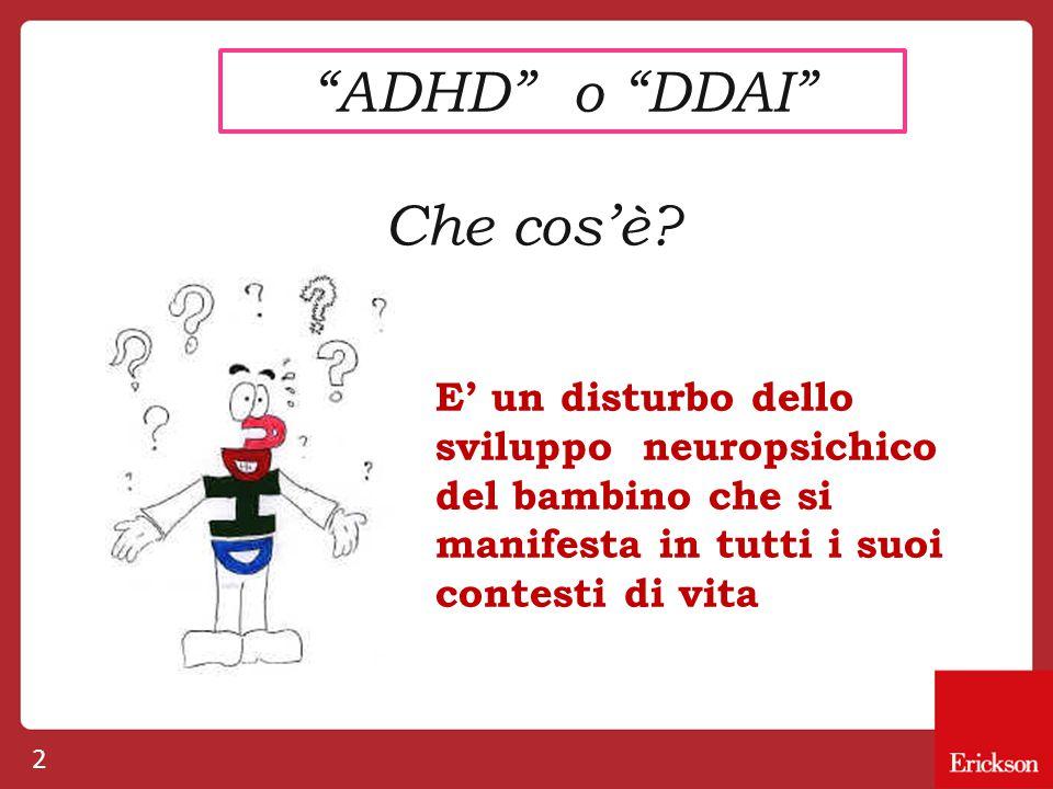 """2 """"ADHD"""" o """"DDAI"""" Che cos'è? E' un disturbo dello sviluppo neuropsichico del bambino che si manifesta in tutti i suoi contesti di vita"""
