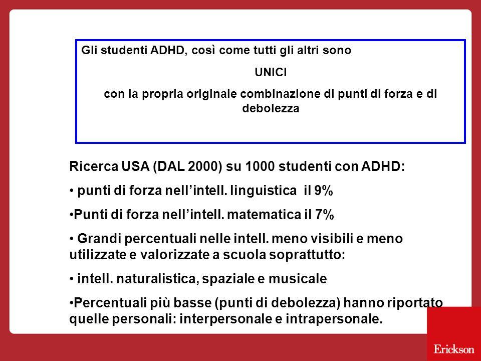 Gli studenti ADHD, così come tutti gli altri sono UNICI con la propria originale combinazione di punti di forza e di debolezza Ricerca USA (DAL 2000)