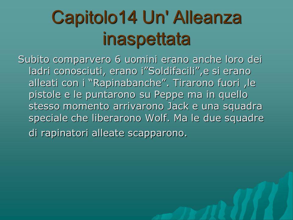 Capitolo14 Un Alleanza inaspettata Subito comparvero 6 uomini erano anche loro dei ladri conosciuti, erano i Soldifacili ,e si erano alleati con i Rapinabanche .