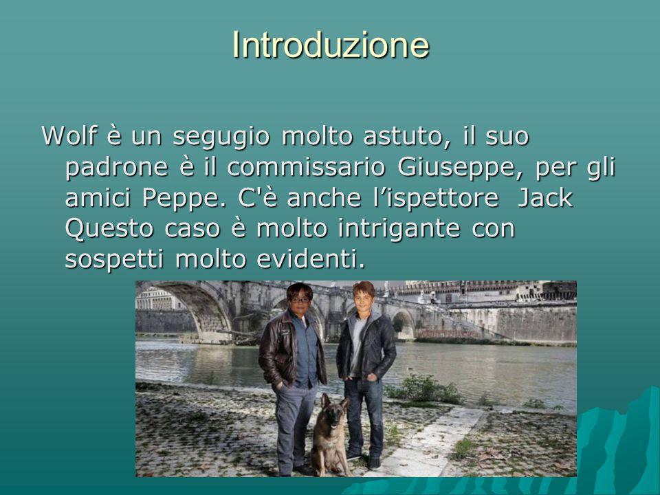 Introduzione Wolf è un segugio molto astuto, il suo padrone è il commissario Giuseppe, per gli amici Peppe.