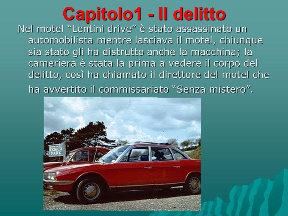 Capitolo1 - Il delitto Nel motel Lentini drive è stato assassinato un automobilista mentre lasciava il motel, chiunque sia stato gli ha distrutto anche la macchina; la cameriera è stata la prima a vedere il corpo del delitto, così ha chiamato il direttore del motel che ha avvertito il commissariato Senza mistero .