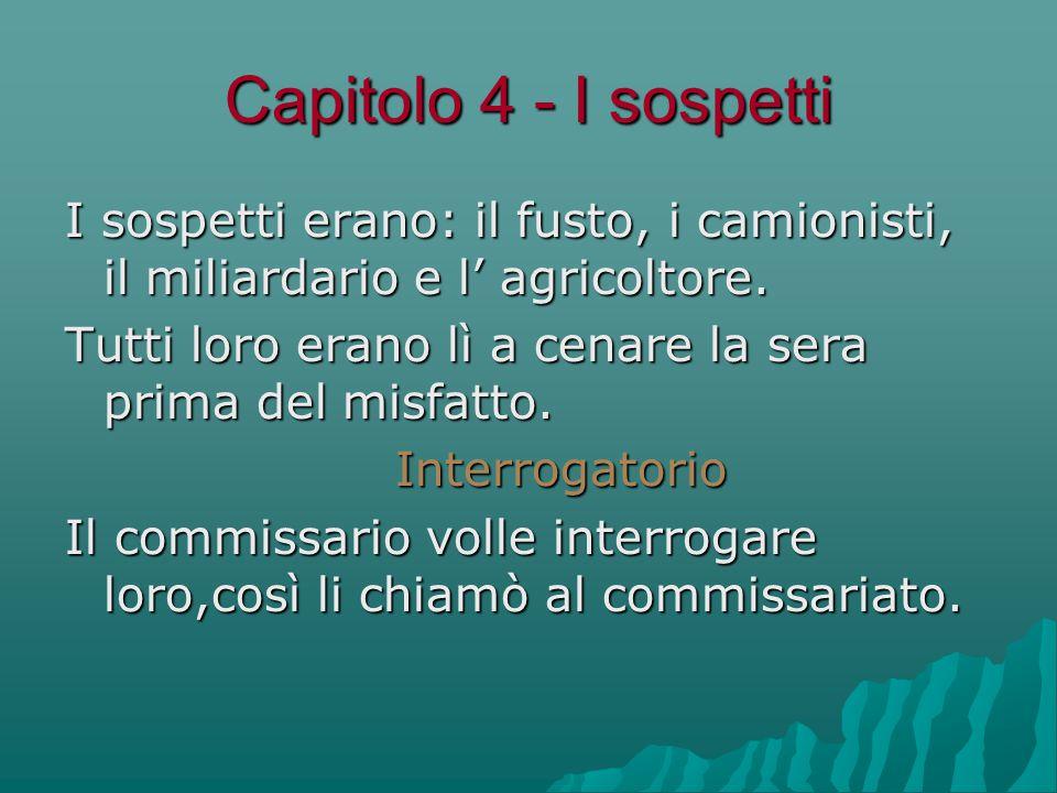 Capitolo 4 - I sospetti I sospetti erano: il fusto, i camionisti, il miliardario e l' agricoltore.