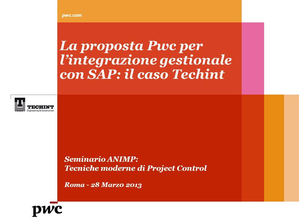 pwc.com La proposta Pwc per l'integrazione gestionale con SAP: il caso Techint Seminario ANIMP: Tecniche moderne di Project Control Roma - 28 Marz0 20
