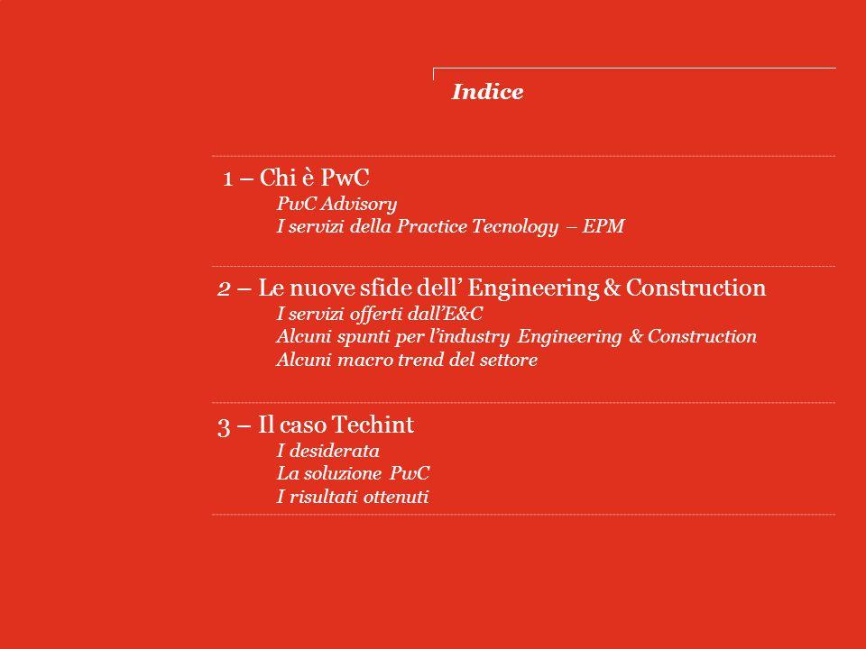 1PwC Indice 1 – Chi è PwC PwC Advisory I servizi della Practice Tecnology – EPM 2 – Le nuove sfide dell' Engineering & Construction I servizi offerti