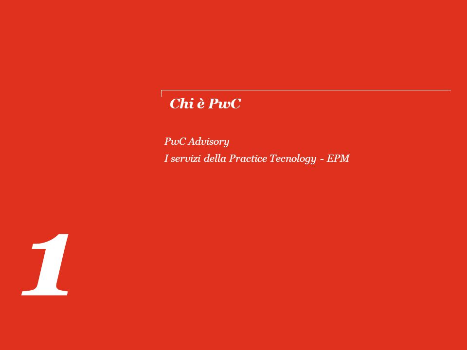 Chi è PwC 1 PwC Advisory I servizi della Practice Tecnology - EPM