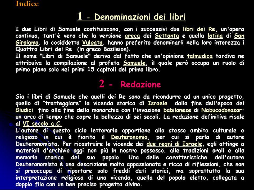 Indice 1 - Denominazioni dei libri1 - Denominazioni dei libri I due Libri di Samuele costituiscono, con i successivi due libri dei Re, un'opera contin