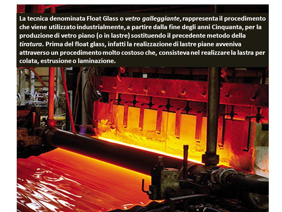 La tecnica denominata Float Glass o vetro galleggiante, rappresenta il procedimento che viene utilizzato industrialmente, a partire dalla fine degli a