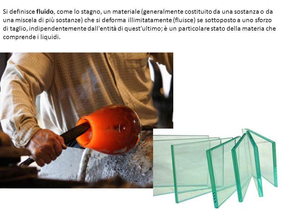 Si definisce fluido, come lo stagno, un materiale (generalmente costituito da una sostanza o da una miscela di più sostanze) che si deforma illimitata