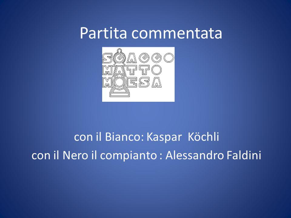 Partita commentata con il Bianco: Kaspar Köchli con il Nero il compianto : Alessandro Faldini