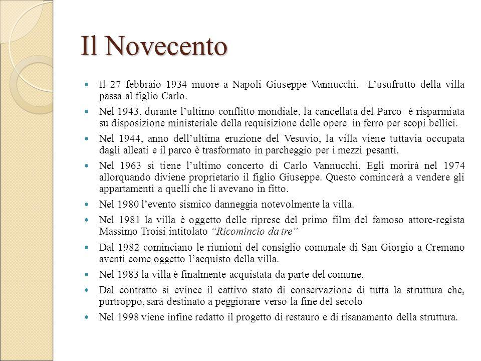 Il Novecento Il 27 febbraio 1934 muore a Napoli Giuseppe Vannucchi. L'usufrutto della villa passa al figlio Carlo. Nel 1943, durante l'ultimo conflitt