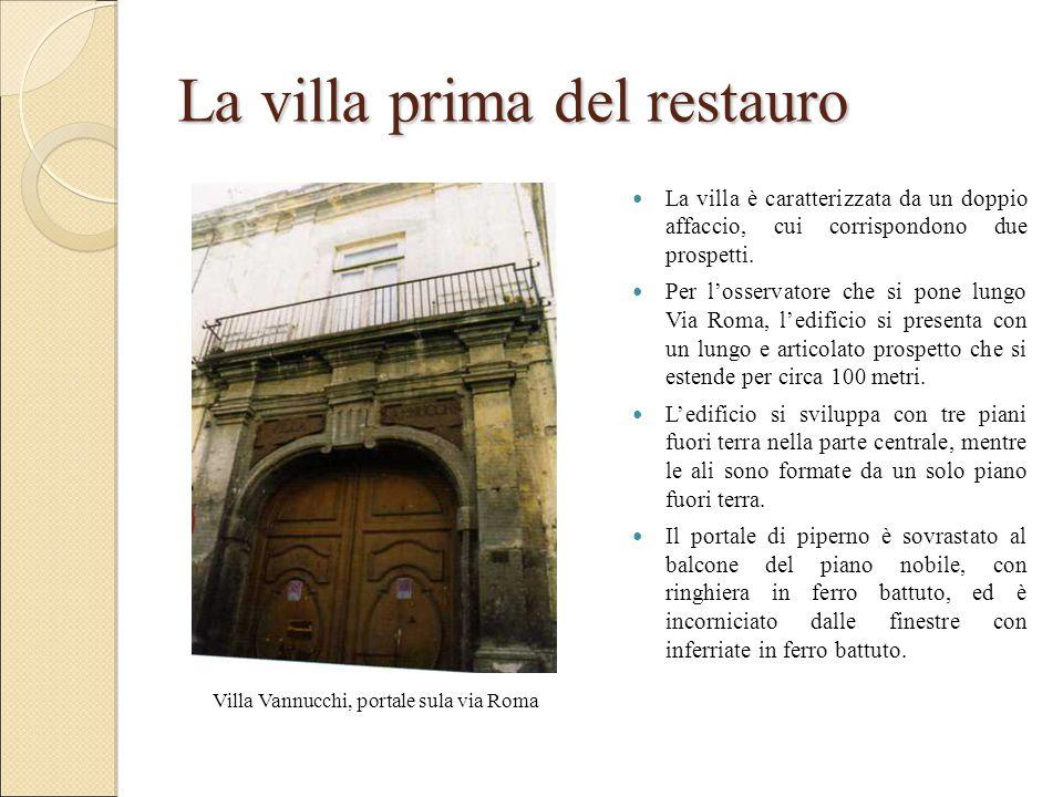 La villa prima del restauro La villa è caratterizzata da un doppio affaccio, cui corrispondono due prospetti. Per l'osservatore che si pone lungo Via