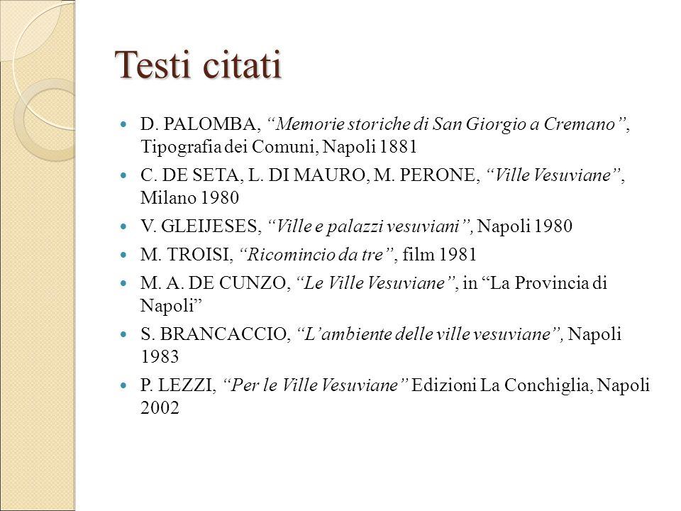"""Testi citati D. PALOMBA, """"Memorie storiche di San Giorgio a Cremano"""", Tipografia dei Comuni, Napoli 1881 C. DE SETA, L. DI MAURO, M. PERONE, """"Ville Ve"""
