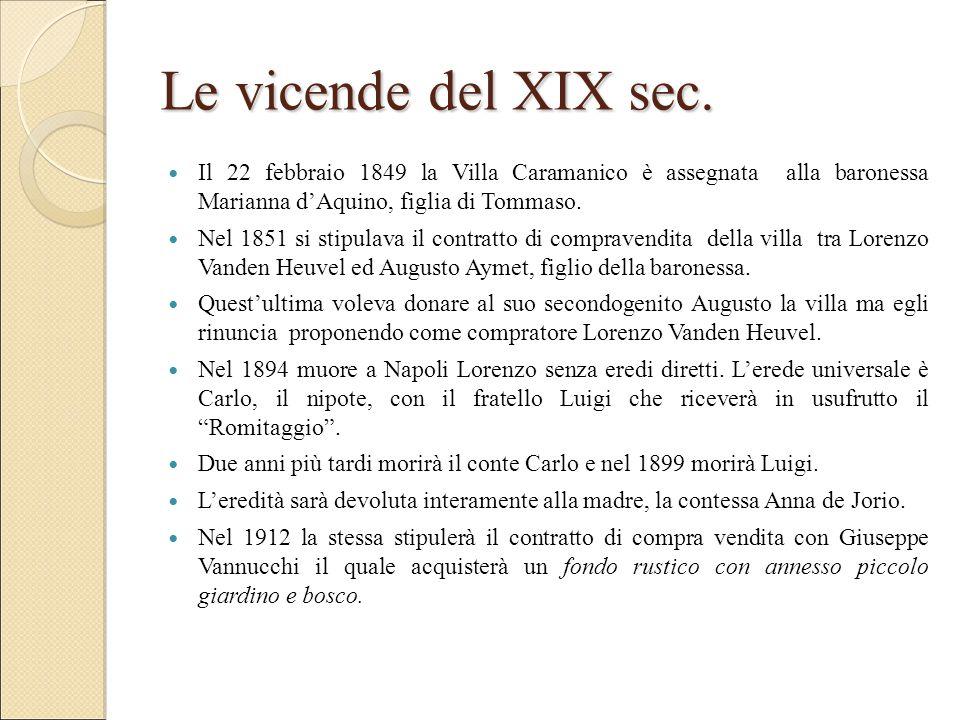 Le vicende del XIX sec. Il 22 febbraio 1849 la Villa Caramanico è assegnata alla baronessa Marianna d'Aquino, figlia di Tommaso. Nel 1851 si stipulava