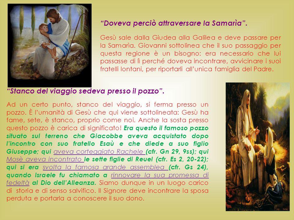 """""""Doveva perciò attraversare la Samarìa"""". Gesù sale dalla Giudea alla Galilea e deve passare per la Samarìa. Giovanni sottolinea che il suo passaggio p"""
