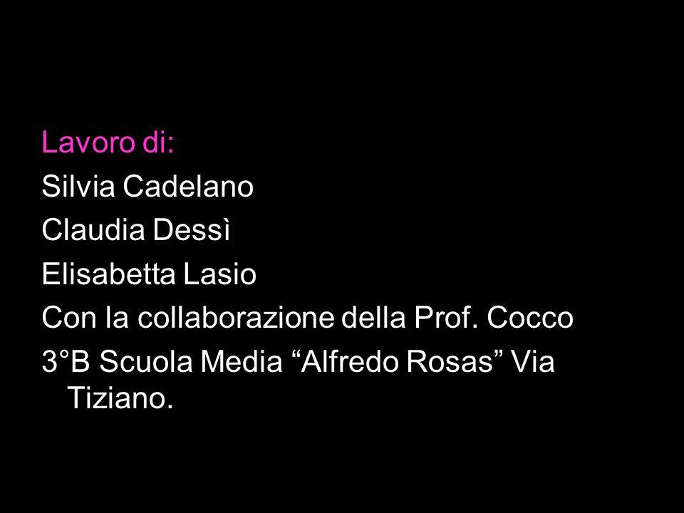 """Lavoro di: Silvia Cadelano Claudia Dessì Elisabetta Lasio Con la collaborazione della Prof. Cocco 3°B Scuola Media """"Alfredo Rosas"""" Via Tiziano."""