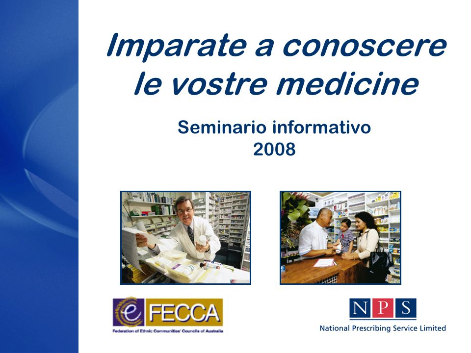 Questo seminario Con il patrocinio di: Il National Prescribing Service (NPS) Ltd, un ente indipendente senza fini di lucro che promuove l'uso saggio delle medicine.